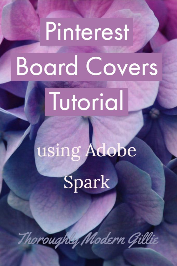 Pinterest Board Covers Tutorial, www.moderngillie.com Make gorgeous Pinterest board covers with Adobe Spark #pinterest #boardcovers #tutorial #Pinterestboardcovers #Pinteresttutorial #adobeSpark #adobe